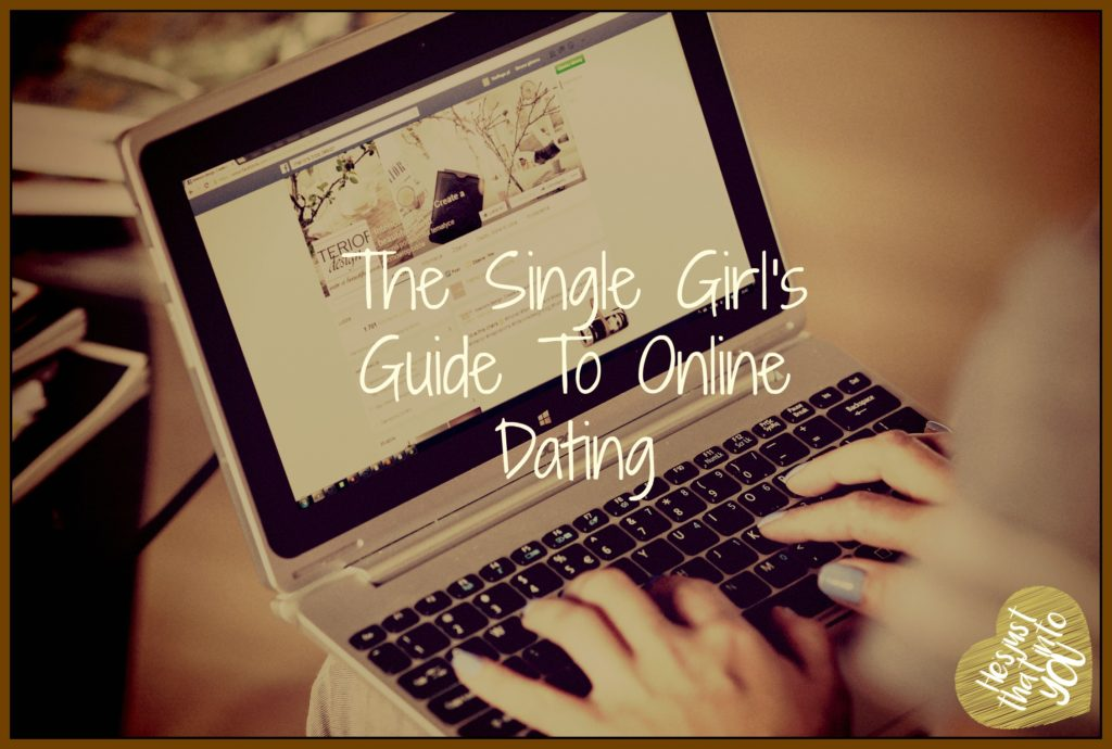 The Single Girl's Guide To Online Dating | Part 1